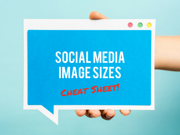 Cheat Sheet: Social Media Image Sizes